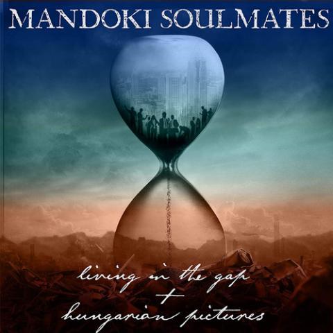 Mandoki Soulmates: Living In The Gap + Hungarian Pictures