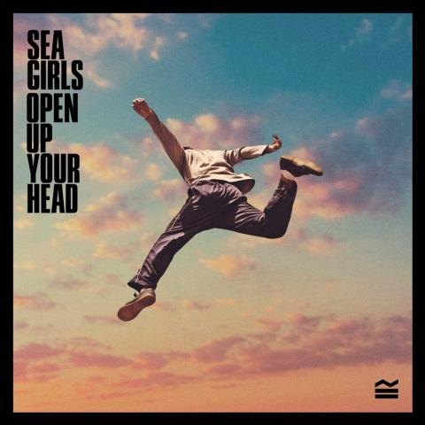Sea Girls: Open Up Your Head